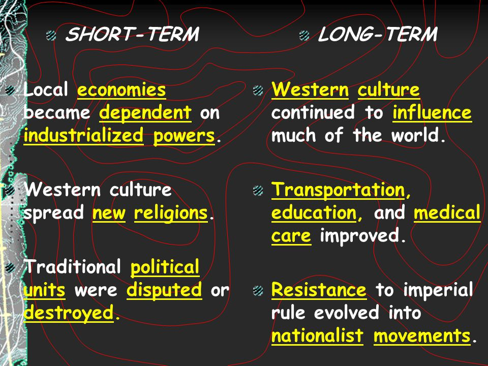 SHORT-TERM Local economies became dependent on industrialized powers. Western culture spread new religions.