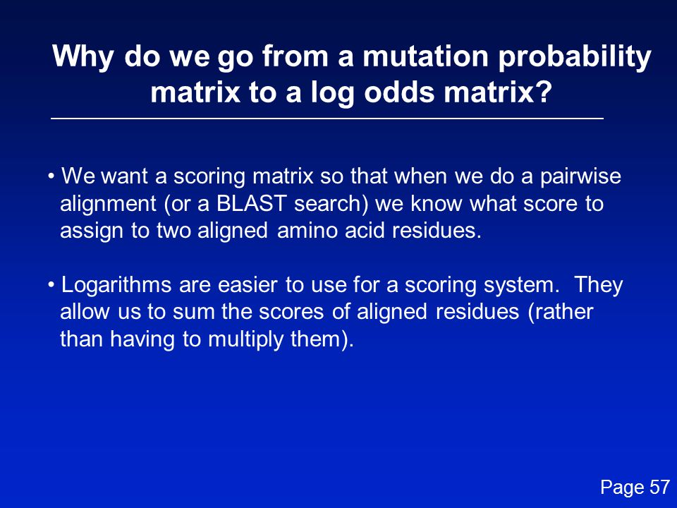 Why do we go from a mutation probability matrix to a log odds matrix