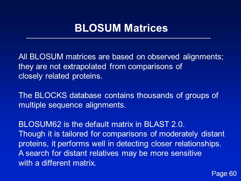 BLOSUM Matrices All BLOSUM matrices are based on observed alignments;