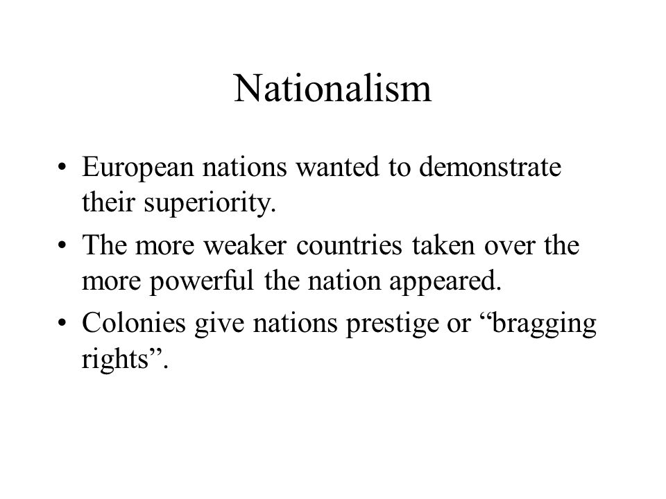 Nationalism European nations wanted to demonstrate their superiority.
