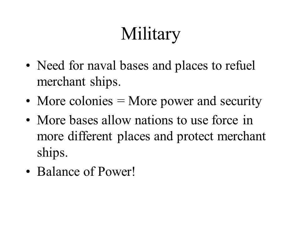 Military Need for naval bases and places to refuel merchant ships.