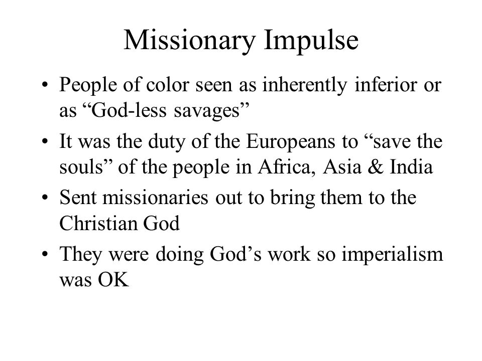 Missionary Impulse People of color seen as inherently inferior or as God-less savages