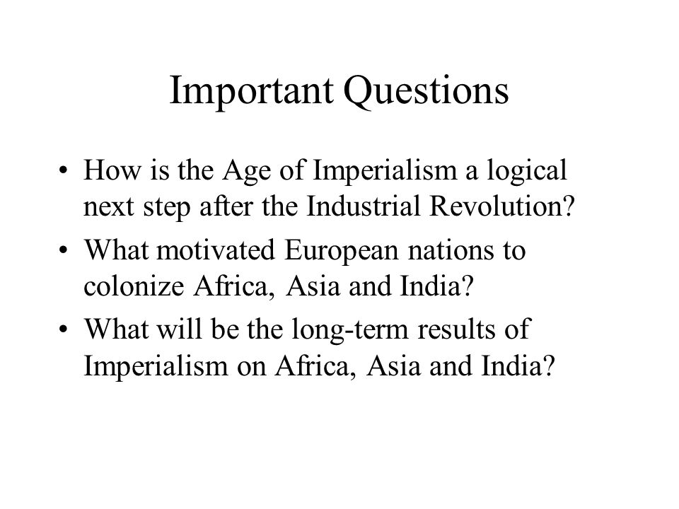 Important Questions How is the Age of Imperialism a logical next step after the Industrial Revolution