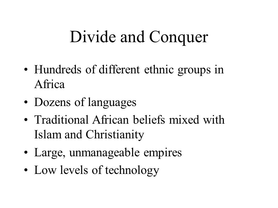 Divide and Conquer Hundreds of different ethnic groups in Africa