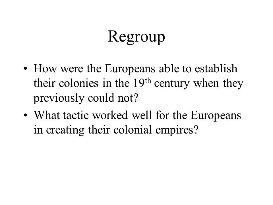 Regroup How were the Europeans able to establish their colonies in the 19th century when they previously could not