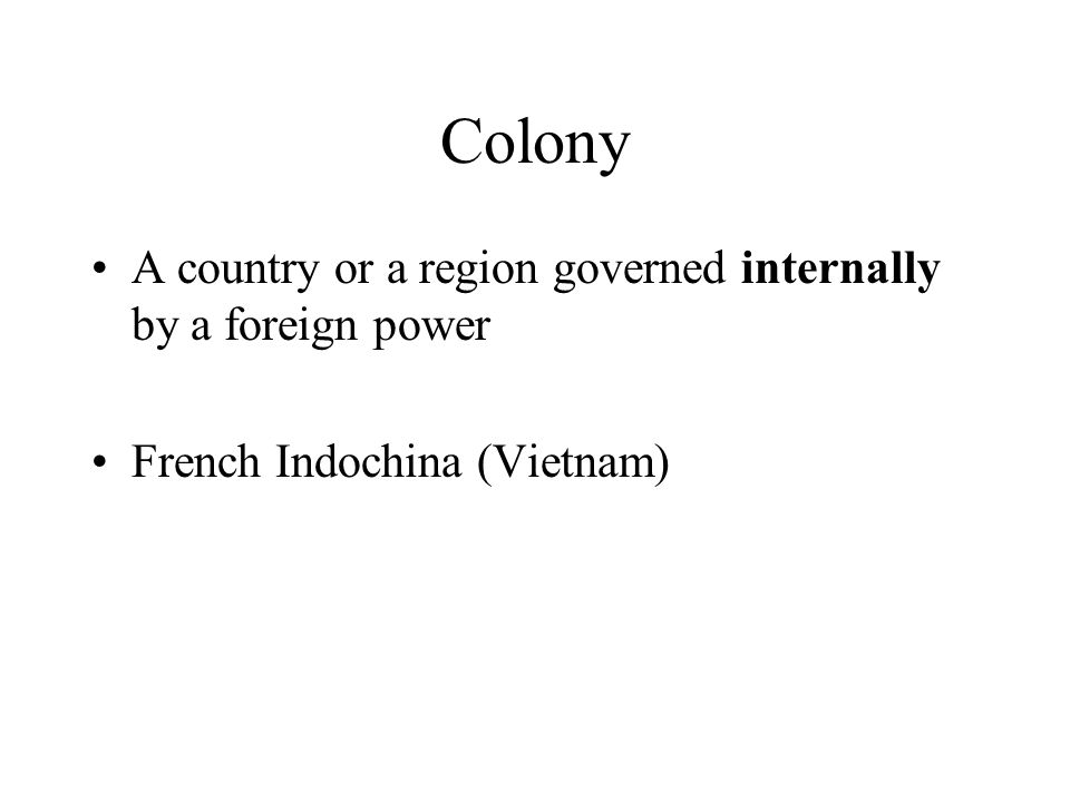 Colony A country or a region governed internally by a foreign power