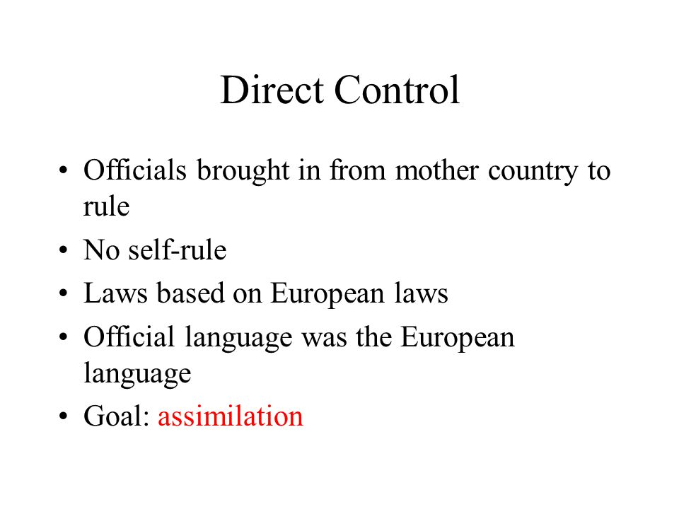 Direct Control Officials brought in from mother country to rule