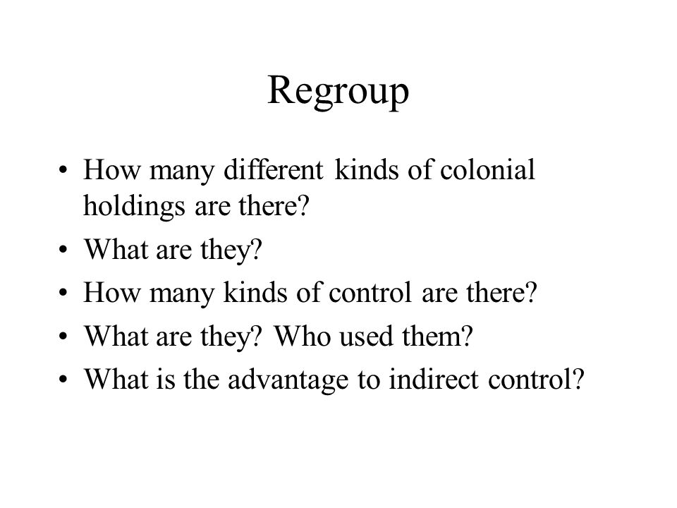 Regroup How many different kinds of colonial holdings are there