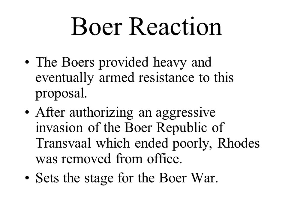 Boer Reaction The Boers provided heavy and eventually armed resistance to this proposal.