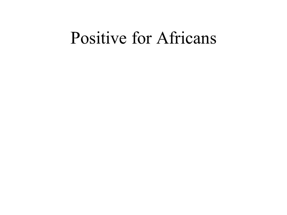 Positive for Africans