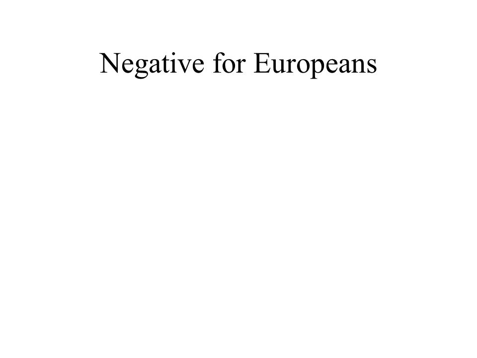 Negative for Europeans