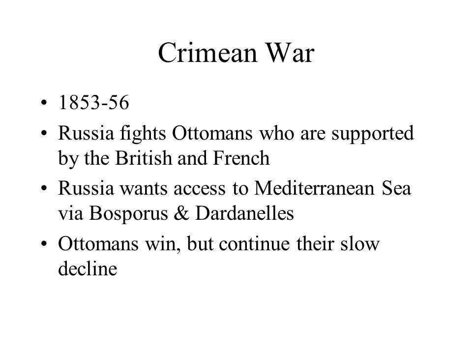 Crimean War 1853-56. Russia fights Ottomans who are supported by the British and French.