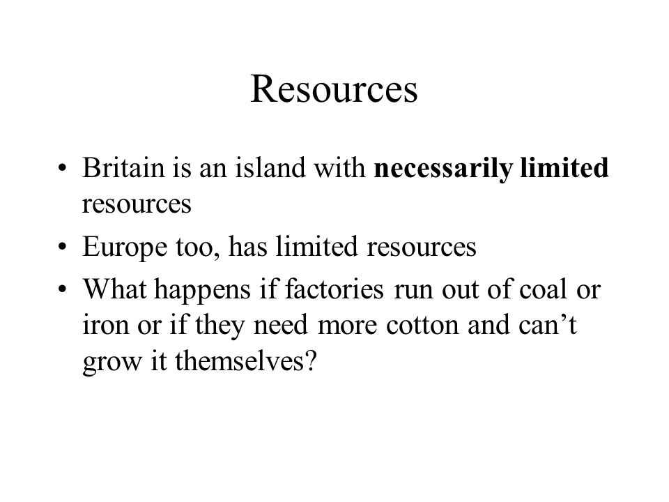 Resources Britain is an island with necessarily limited resources