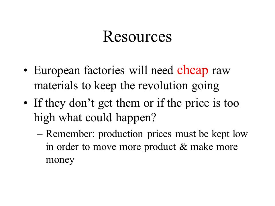 Resources European factories will need cheap raw materials to keep the revolution going.