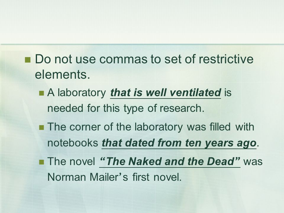 Do not use commas to set of restrictive elements.