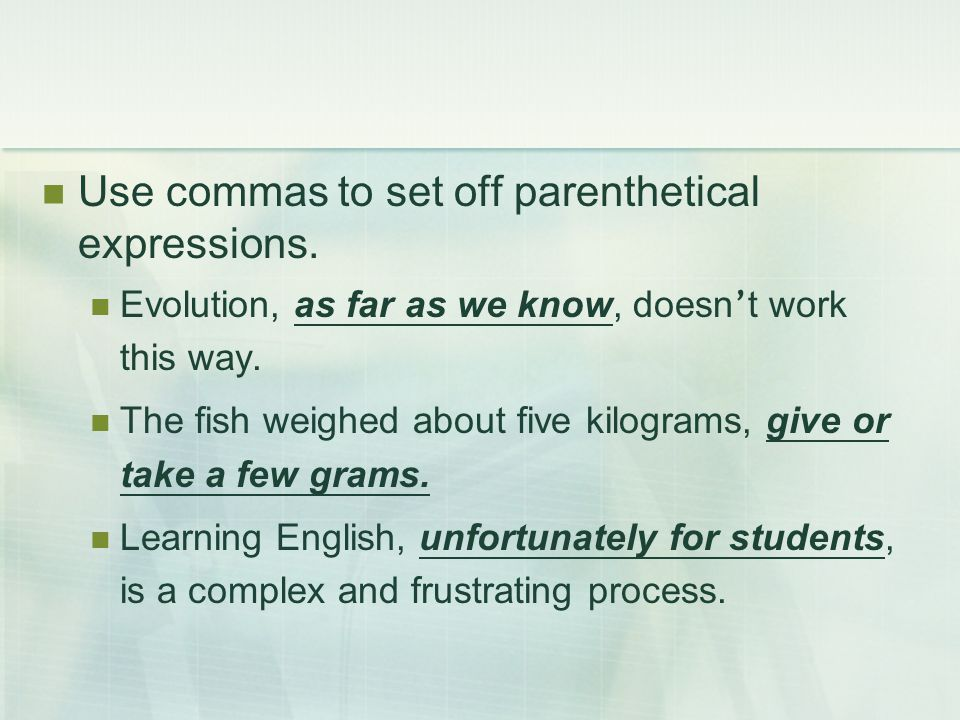 Use commas to set off parenthetical expressions.