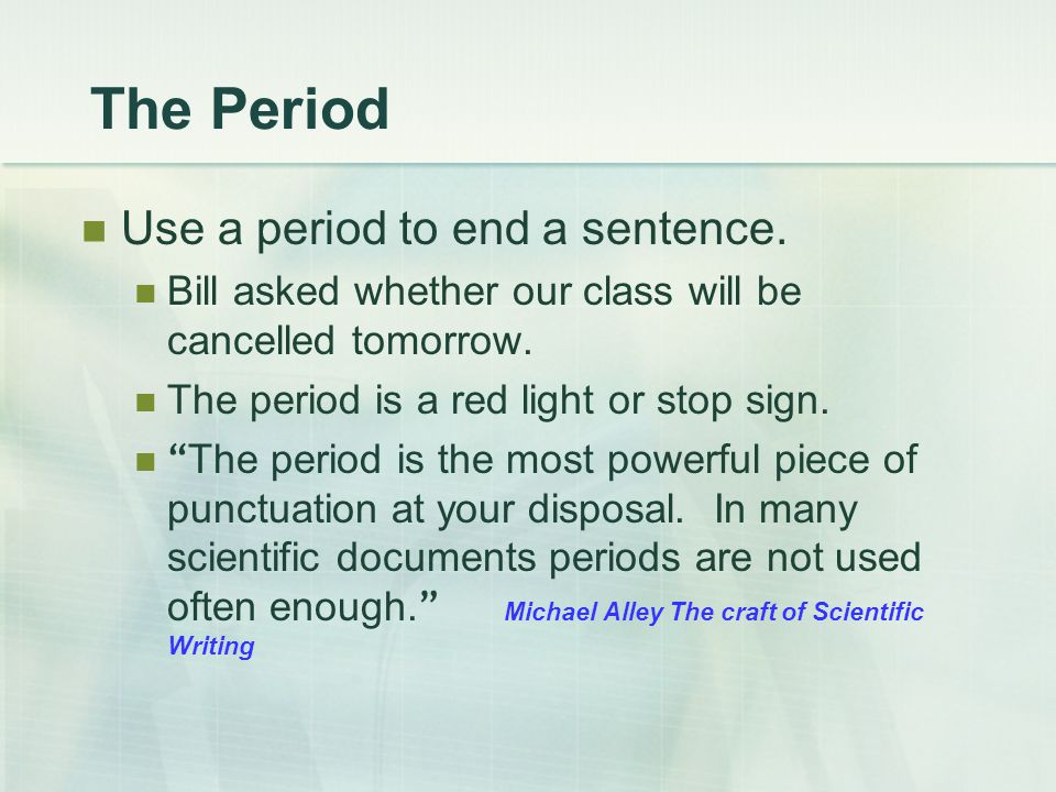The Period Use a period to end a sentence.