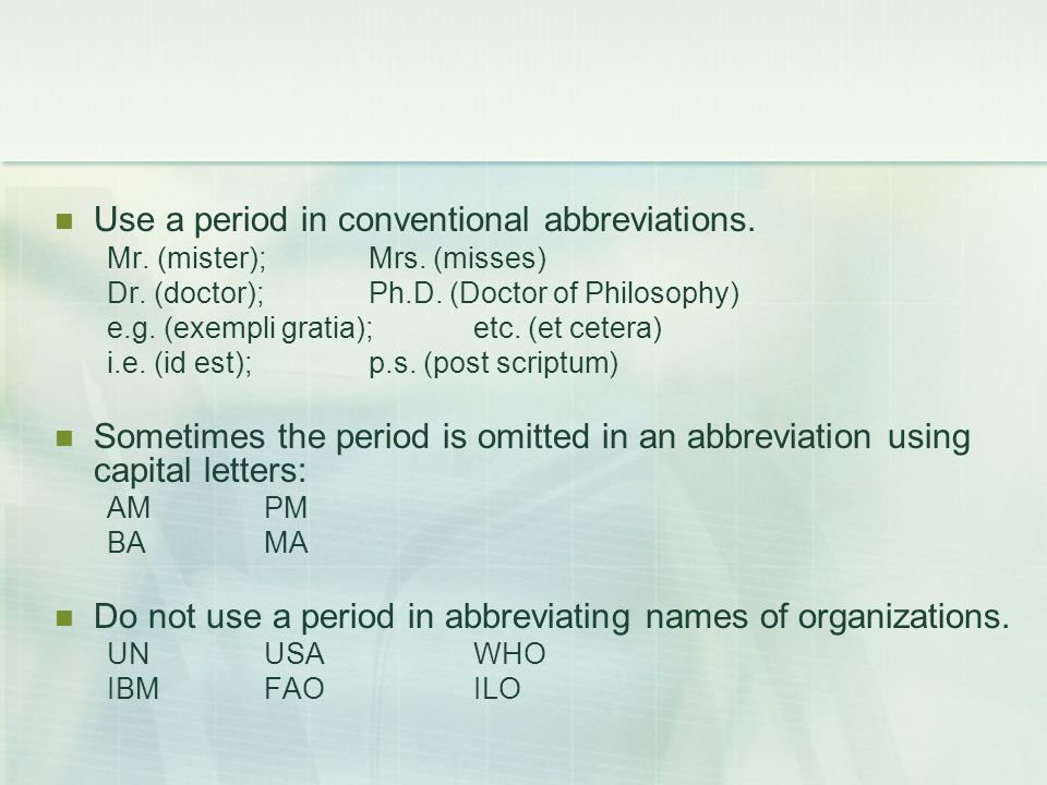 Use a period in conventional abbreviations.