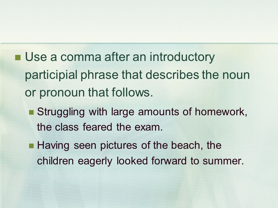 Use a comma after an introductory participial phrase that describes the noun or pronoun that follows.
