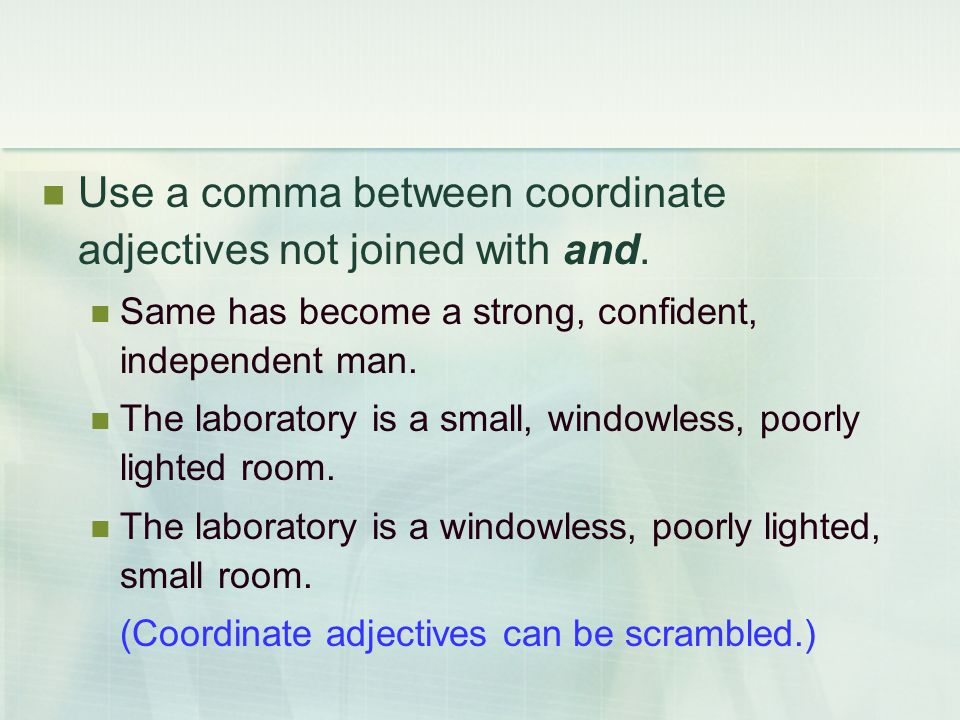 Use a comma between coordinate adjectives not joined with and.
