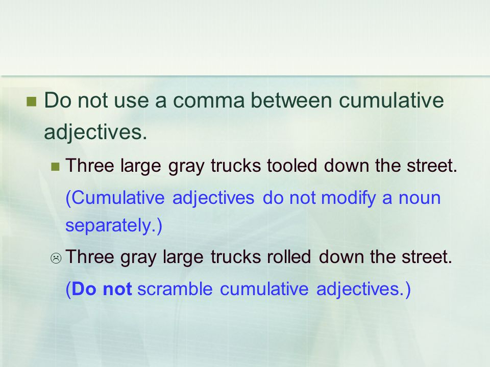 Do not use a comma between cumulative adjectives.