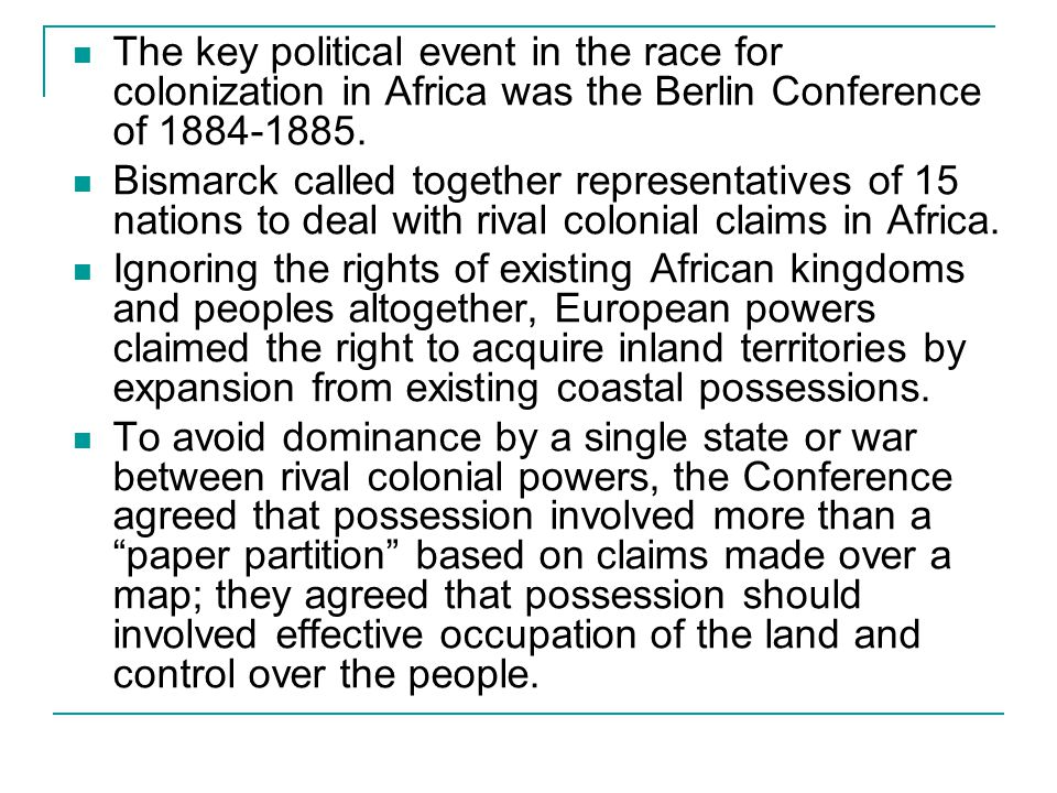 The key political event in the race for colonization in Africa was the Berlin Conference of 1884-1885.