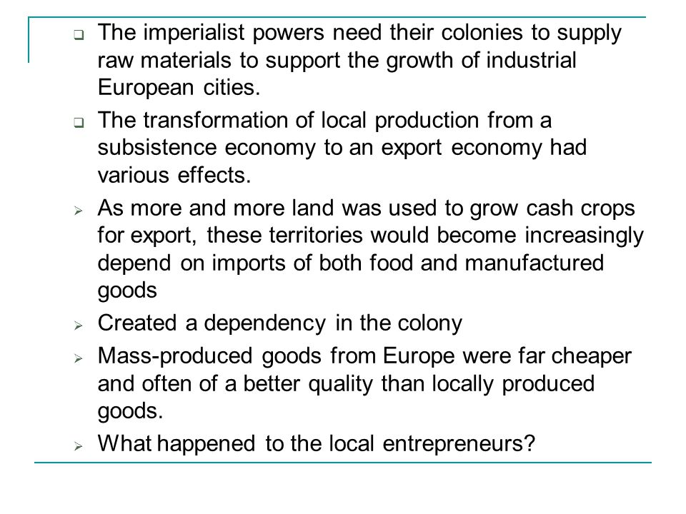 The imperialist powers need their colonies to supply raw materials to support the growth of industrial European cities.