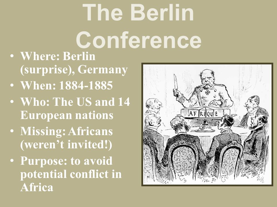 The Berlin Conference Where: Berlin (surprise), Germany