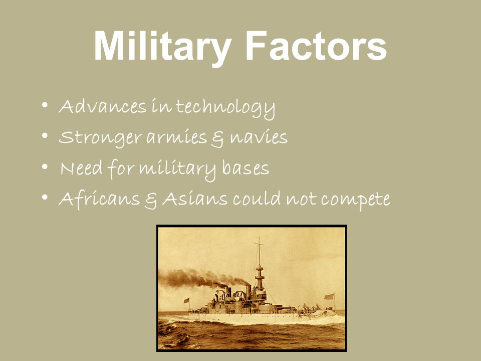 Military Factors Advances in technology Stronger armies & navies