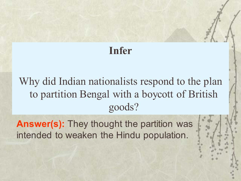 Infer Why did Indian nationalists respond to the plan to partition Bengal with a boycott of British goods