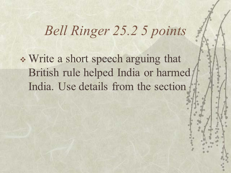 Bell Ringer 25.2 5 points Write a short speech arguing that British rule helped India or harmed India.