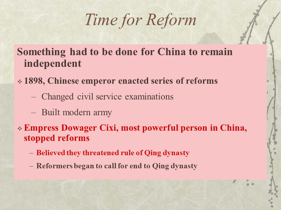 Time for Reform Something had to be done for China to remain independent. 1898, Chinese emperor enacted series of reforms.