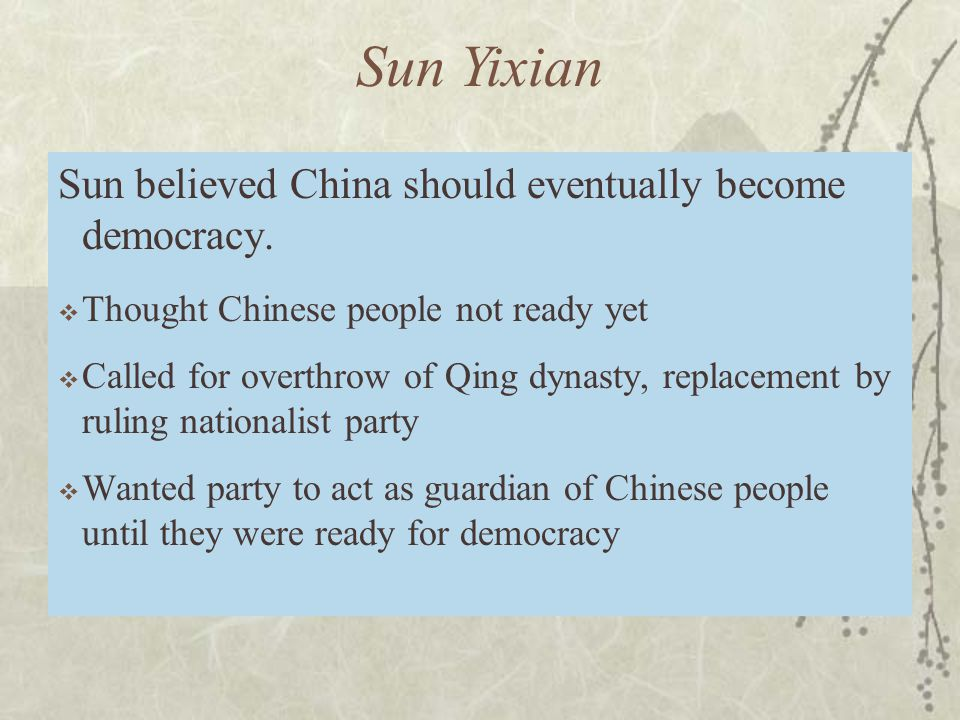 Sun Yixian Sun believed China should eventually become democracy.