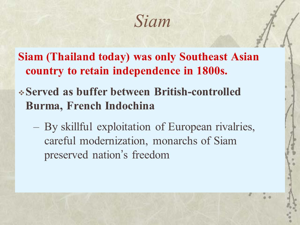 Siam Siam (Thailand today) was only Southeast Asian country to retain independence in 1800s.