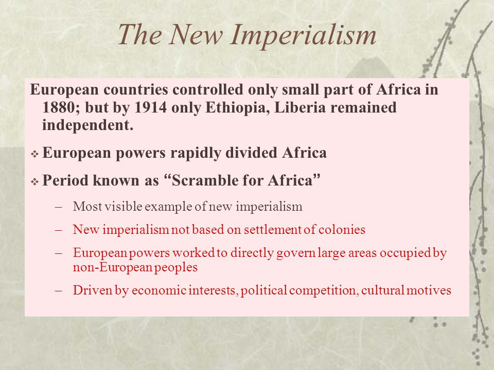 The New Imperialism European countries controlled only small part of Africa in 1880; but by 1914 only Ethiopia, Liberia remained independent.