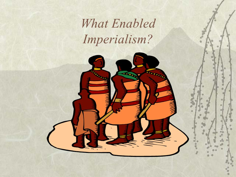 What Enabled Imperialism