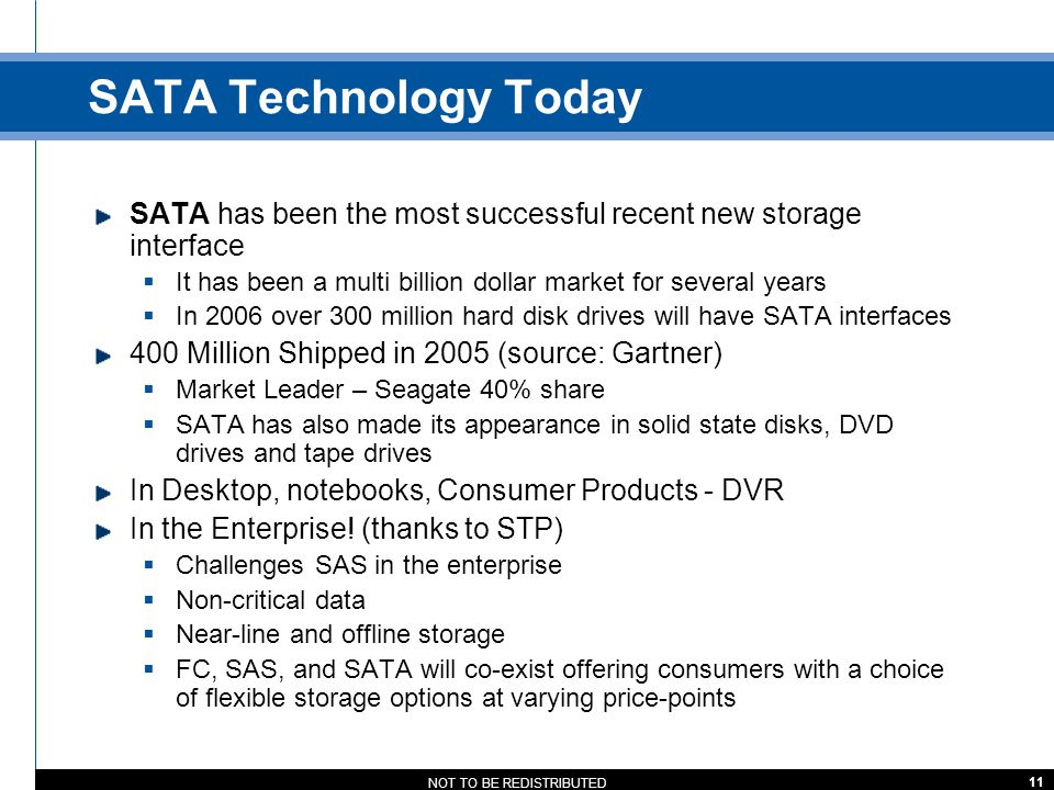 SATA Technology Today SATA has been the most successful recent new storage interface. It has been a multi billion dollar market for several years.