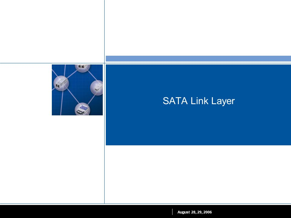 SATA Link Layer August 28, 29, 2006
