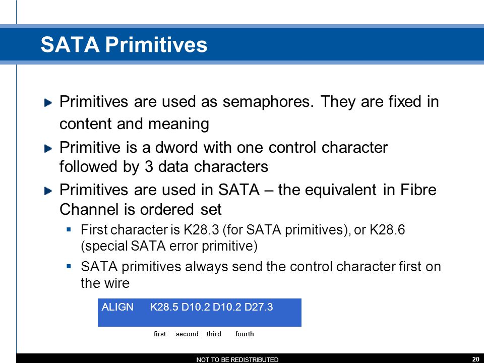 SATA Primitives Primitives are used as semaphores. They are fixed in content and meaning.