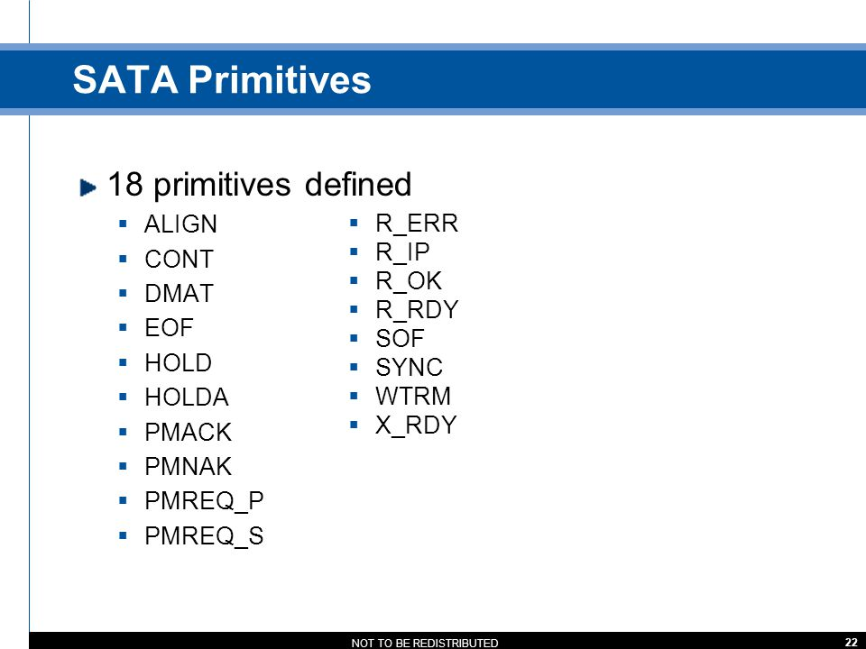 SATA Primitives 18 primitives defined ALIGN CONT R_ERR DMAT R_IP EOF