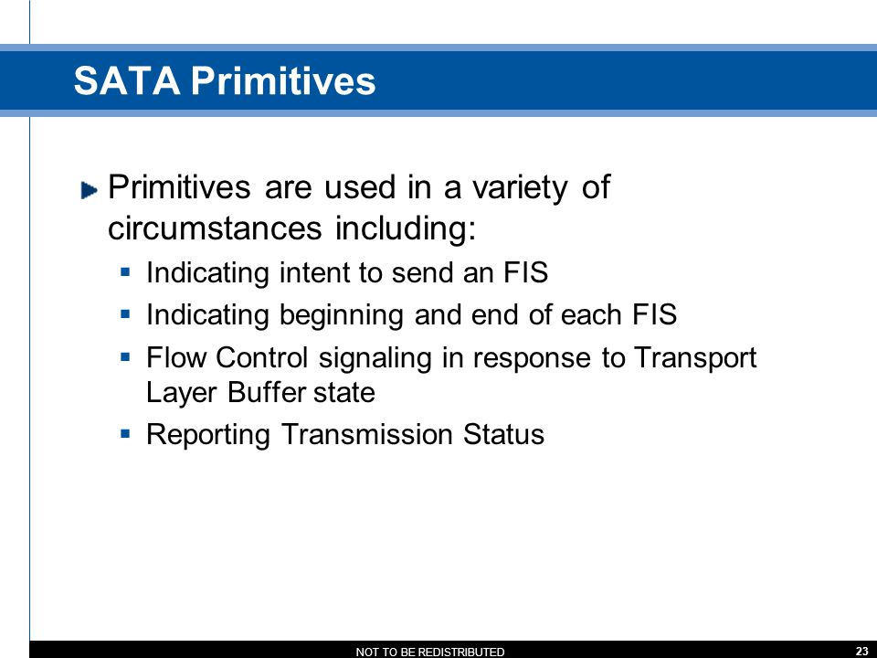 SATA Primitives Primitives are used in a variety of circumstances including: Indicating intent to send an FIS.