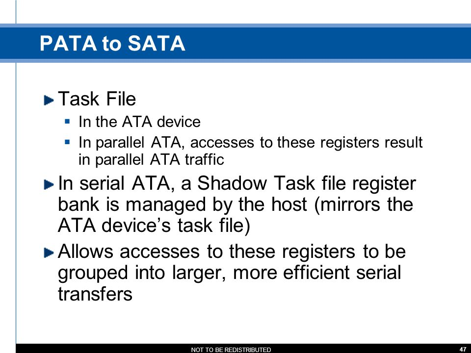 PATA to SATA Task File. In the ATA device. In parallel ATA, accesses to these registers result in parallel ATA traffic.