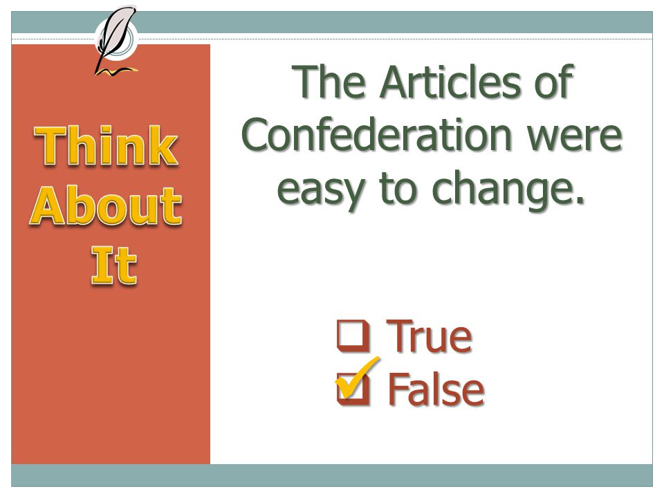 The Articles of Confederation were easy to change.