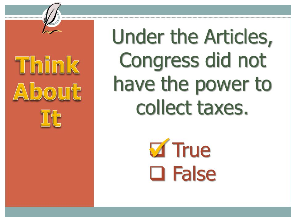 Under the Articles, Congress did not have the power to collect taxes.