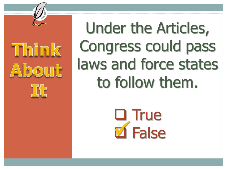 Under the Articles, Congress could pass laws and force states to follow them.