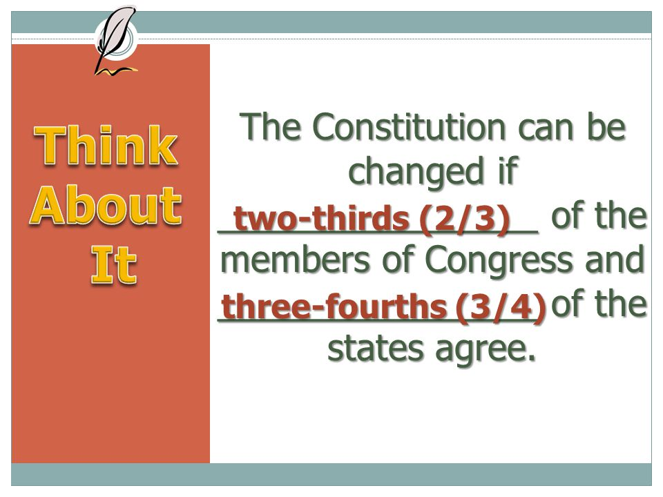 The Constitution can be changed if ________________ of the members of Congress and ________________ of the states agree.