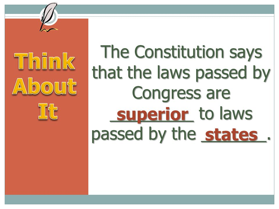 The Constitution says that the laws passed by Congress are _________ to laws passed by the _______.