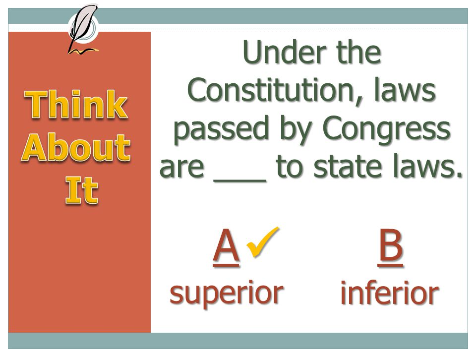 Under the Constitution, laws passed by Congress are ___ to state laws.