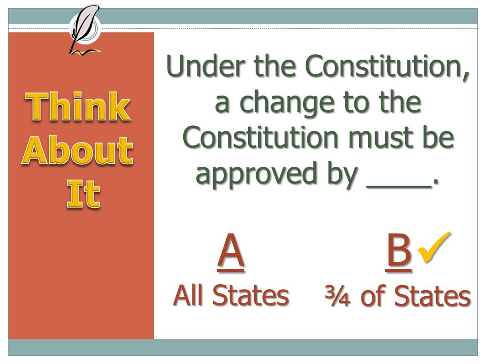 Under the Constitution, a change to the Constitution must be approved by ____.