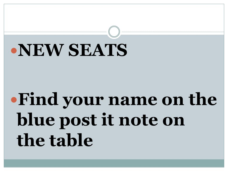 NEW SEATS Find your name on the blue post it note on the table